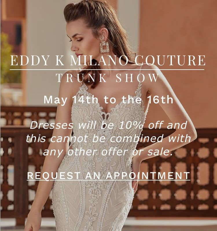 Eddy K Milano Couture trunk show at Dublin Bridal. Find your dream wedding gown. Mobile image.